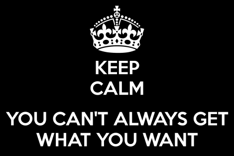 keep-calm-you-can-t-always-get-what-you-want